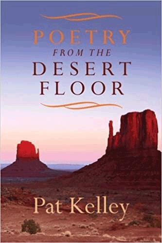 Poetry from the Desert Floor, Pat Kelley